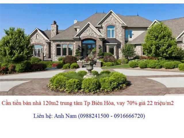 Cần tiền bán nhà 120m2 trung tâm Tp Biên Hòa, vay 70% giá 22 triệu/m2, chính chủ bán