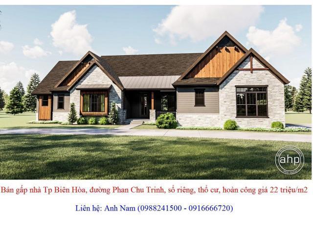 Bán gấp nhà Tp Biên Hòa, đường Phan Chu Trinh, sổ riêng, thổ cư, hoàn công giá 22 triệu/m2